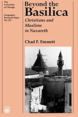 Beyond the Basilica: Christians and Muslims in Nazareth 9780226207117