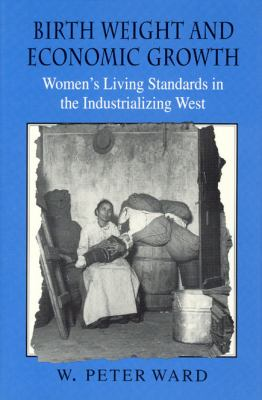 Birth Weight and Economic Growth: Women's Living Standards in the Industrializing West 9780226873220
