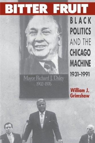 Bitter Fruit: Black Politics and the Chicago Machine, 1931-1991 9780226308944