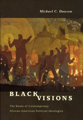 Black Visions: The Roots of Contemporary African-American Political Ideologies 9780226138619