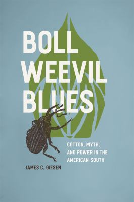Boll Weevil Blues: Cotton, Myth, and Power in the American South 9780226292878