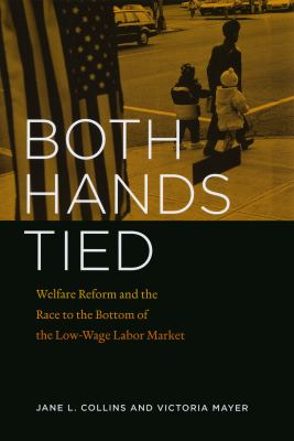 Both Hands Tied: Welfare Reform and the Race to the Bottom of the Low-Wage Labor Market 9780226114057