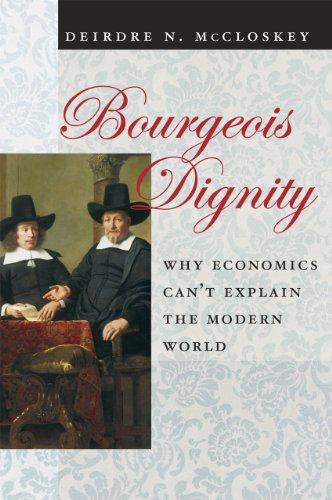 Bourgeois Dignity: Why Economics Can't Explain the Modern World 9780226556659