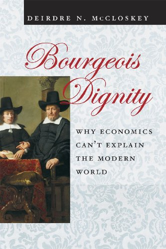 Bourgeois Dignity: Why Economics Can't Explain the Modern World 9780226556741