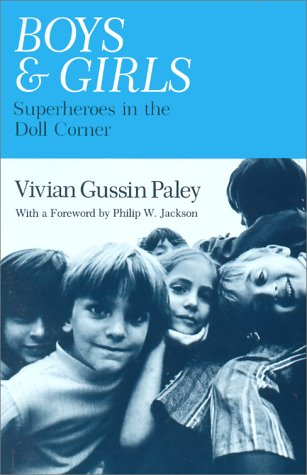 Boys and Girls: Superheroes in the Doll Corner 9780226644929