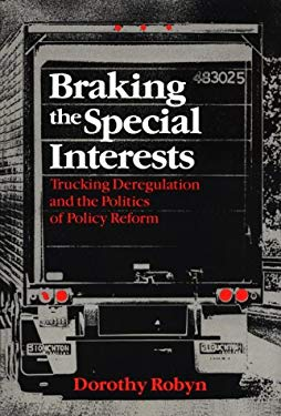 Braking the Special Interests: Trucking Deregulation and the Politics of Policy Reform 9780226723280