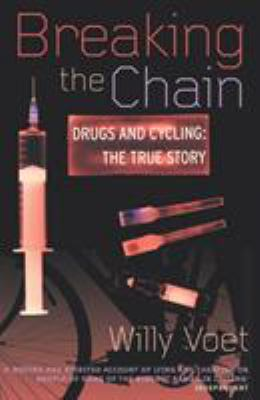 Breaking the Chain: Drugs and Cycling: The True Story 9780224061179
