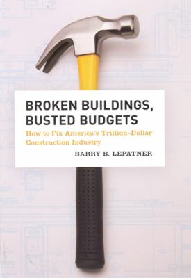 Broken Buildings, Busted Budgets: How to Fix America's Trillion-Dollar Construction Industry 9780226472690