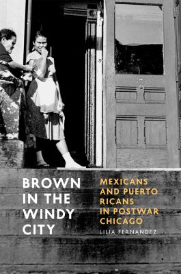 Brown in the Windy City: Mexicans and Puerto Ricans in Postwar Chicago 9780226244259