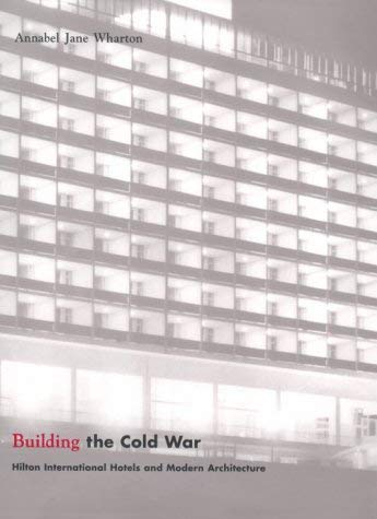 Building the Cold War: Hilton International Hotels and Modern Architecture 9780226894195