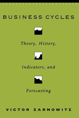 Business Cycles: Theory, History, Indicators, and Forecasting 9780226978918