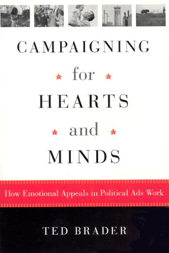 Campaigning for Hearts and Minds: How Emotional Appeals in Political Ads Work 9780226069890