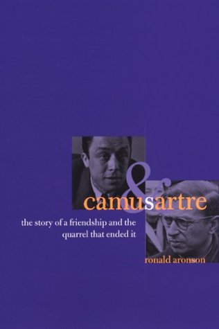 Camus and Sartre: The Story of a Friendship and the Quarrel That Ended It 9780226027968