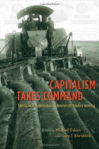 Capitalism Takes Command: The Social Transformation of Nineteenth-Century America 9780226451107