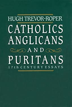 Catholics, Anglicans, and Puritans: Seventeenth-Century Essays 9780226812281