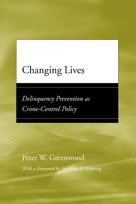 Changing Lives: Delinquency Prevention as Crime-Control Policy 9780226307206
