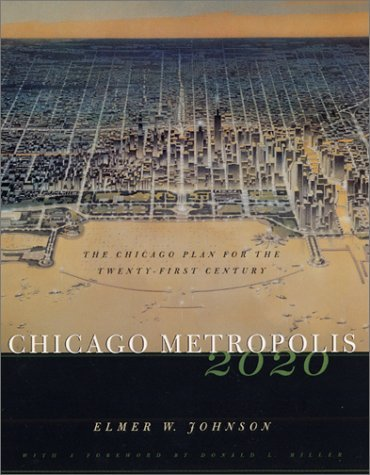 Chicago Metropolis 2020: The Chicago Plan for the Twenty-First Century 9780226402000