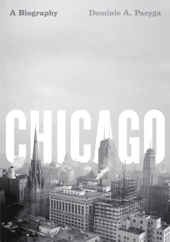 Chicago: A Biography 9780226644288