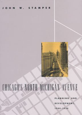 Chicago's North Michigan Avenue: Planning and Development, 1900-1930 9780226770857