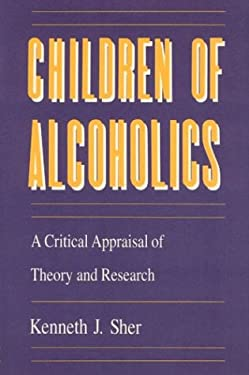 Children of Alcoholics: A Critical Appraisal of Theory and Research 9780226752716