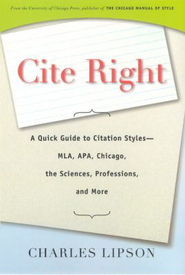 Cite Right: A Quick Guide to Citation Styles--MLA, APA, Chicago, the Sciences, Professions, and More 9780226484747