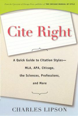 Cite Right: A Quick Guide to Citation Styles--MLA, APA, Chicago, the Sciences, Professions, and More 9780226484754