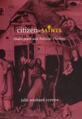Citizen-Saints: Shakespeare and Political Theology 9780226496696