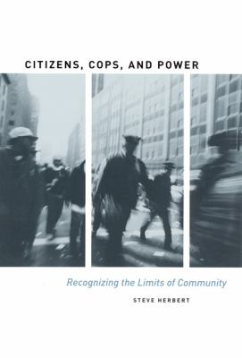Citizens, Cops, and Power: Recognizing the Limits of Community 9780226327303