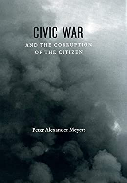 Civic War and the Corruption of the Citizen 9780226522081