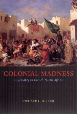 Colonial Madness: Psychiatry in French North Africa 9780226429731