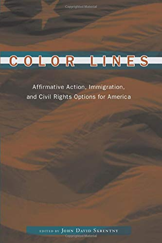 Color Lines: Affirmative Action, Immigration, and Civil Rights Options for America 9780226761824