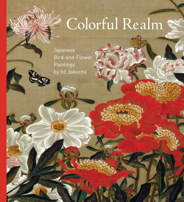 Colorful Realm: Japanese Bird-And-Flower Paintings by Itao Jakuchau 9780226484600