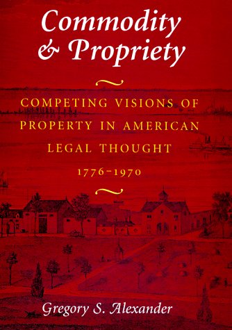 Commodity & Propriety: Lessons for American Takings Jurisprudence 9780226013534