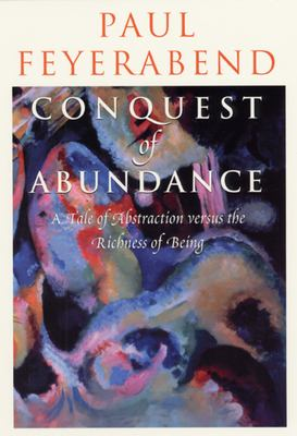 Conquest of Abundance: A Tale of Abstraction Versus the Richness of Being 9780226245331