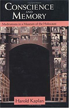 Conscience and Memory Conscience and Memory Conscience and Memory: Meditations in a Museum of the Holocaust Meditations in a Museum of the Holocaust M 9780226424163