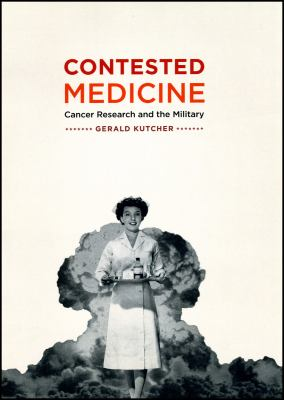 Contested Medicine: Cancer Research and the Military 9780226465319