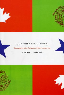 Continental Divides: Remapping the Cultures of North America 9780226005522
