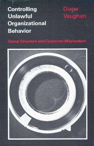 Controlling Unlawful Organizational Behavior: Social Structure and Corporate Misconduct 9780226851716