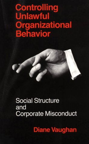 Controlling Unlawful Organizational Behavior: Social Structure and Corporate Misconduct 9780226851747