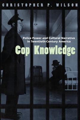 Cop Knowledge: Police Power and Cultural Narrative in Twentieth-Century America 9780226901336
