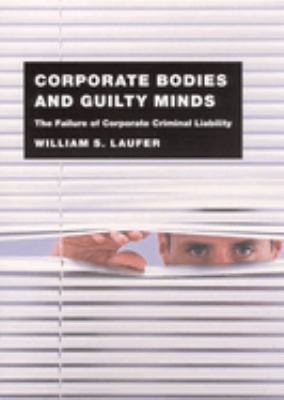 Corporate Bodies and Guilty Minds: The Failure of Corporate Criminal Liability 9780226470405