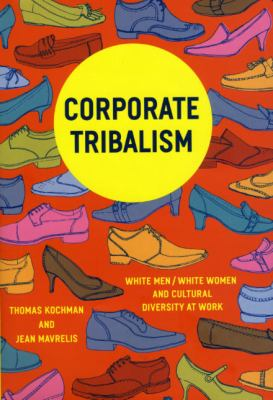 Corporate Tribalism: White Men/White Women and Cultural Diversity at Work 9780226449579