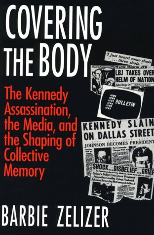 Covering the Body: The Kennedy Assassination, the Media, and the Shaping of Collective Memory 9780226979717