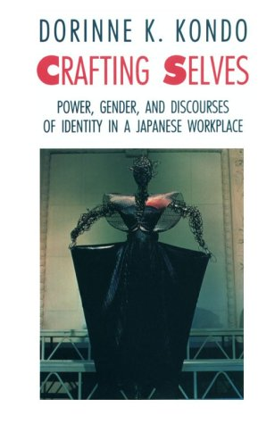 Crafting Selves: Power, Gender, and Discourses of Identity in a Japanese Workplace 9780226450445