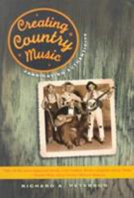 Creating Country Music: Fabricating Authenticity - 2nd Edition