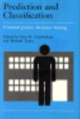 Crime and Justice, Volume 9: Prediction and Classification in Criminal Justice Decision Making 9780226808031