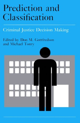 Crime and Justice, Volume 9: Prediction and Classification in Criminal Justice Decision Making 9780226808093