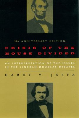 Crisis of the House Divided: An Interpretation of the Issues in the Lincoln-Douglas Debates 9780226391182