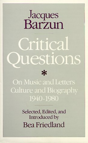 Critical Questions: On Music and Letters, Culture and Biography, 1940-1980 9780226038636