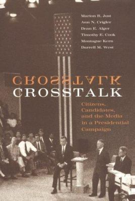 CrossTalk: Citizens, Candidates, and the Media in a Presidential Campaign 9780226420219